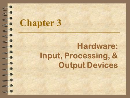Hardware: Input, Processing, & Output Devices Chapter 3.