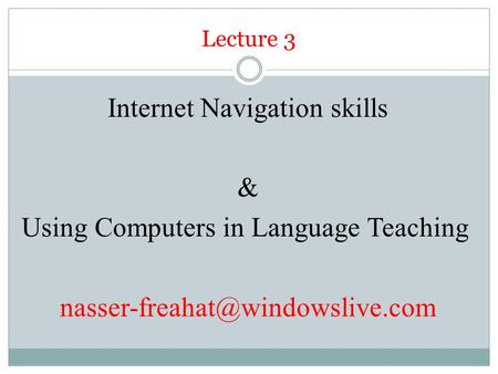 Lecture 3 Internet Navigation skills & Using Computers in Language Teaching