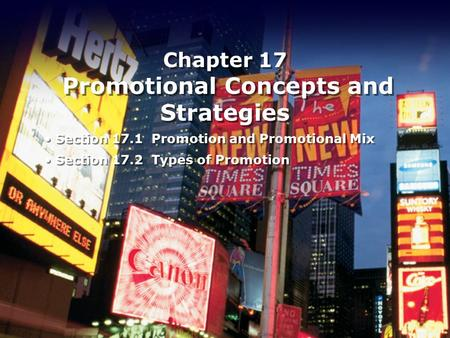 Chapter 17 Promotional Concepts and Strategies Section 17.1 Promotion and Promotional Mix Section 17.2 Types of Promotion Section 17.1 Promotion and Promotional.