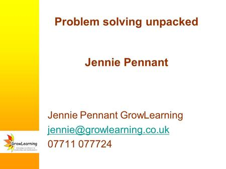 Problem solving unpacked Jennie Pennant Jennie Pennant GrowLearning 07711 077724.