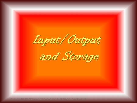 Input/Output and Storage Copyright © 2012 Pearson Education, Inc. Publishing as Prentice Hall 1.