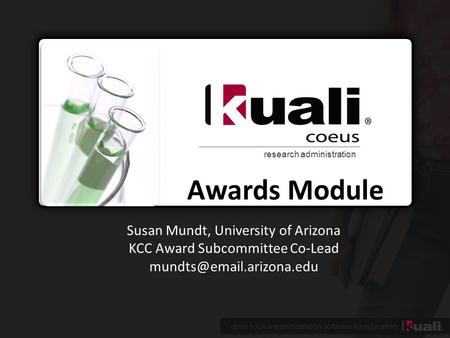 Open source administration software for education research administration Awards Module Susan Mundt, University of Arizona KCC Award Subcommittee Co-Lead.