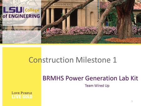 College of ENGINEERING BRMHS Power Generation Lab Kit Team Wired Up 1 Construction Milestone 1.