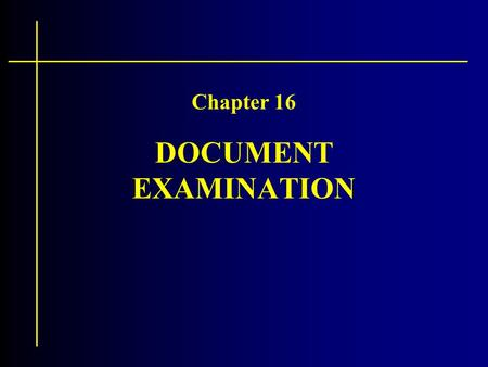 DOCUMENT EXAMINATION Chapter 16. Activity On the paper provided: –Write your name on the appropriate line –On the lines provided write exactly the words:
