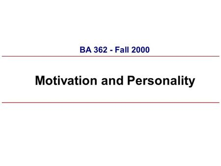 Motivation and Personality BA 362 - Fall 2000. Why do consumers behave the way they do? What are consumers trying to accomplish? n Choices made to achieve.