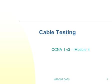 NESCOT CATC1 Cable Testing CCNA 1 v3 – Module 4. NESCOT CATC2 Waves 1. The _________ of the waves is the amount of time between each wave, measured in.
