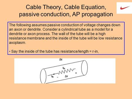 Cable Theory, Cable Equation, passive conduction, AP propagation The following assumes passive conduction of voltage changes down an axon or dendrite.