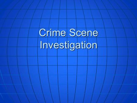 Crime Scene Investigation. Secure the Crime Scene As a criminalist/crime scene investigator, the first things you should do upon arriving at the scene.
