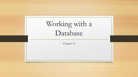 Working with a Database Chapter 9. What is a database? A database is an organized collection of related data. A corporation's employee data A store's.