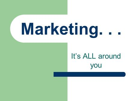 Marketing... It's ALL around you Slogan A catchy phrase or jingle used to identify a product or company.
