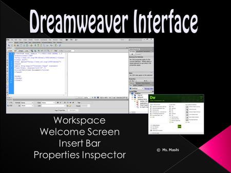 © Ms. Masihi.  The Dreamweaver Welcome Screen first opens when you start Dreamweaver.  This screen gives you quick access to previously opened files,
