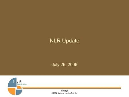 Nlr.net © 2004 National LambdaRail, Inc NLR Update July 26, 2006.