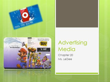 Advertising Media Chapter 20 Ms. LeDee. Media  The avenues used to deliver promotional messages.