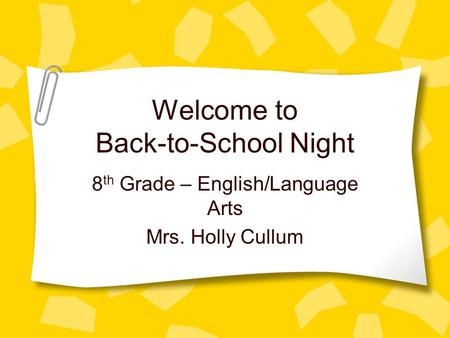 Welcome to Back-to-School Night 8 th Grade – English/Language Arts Mrs. Holly Cullum.