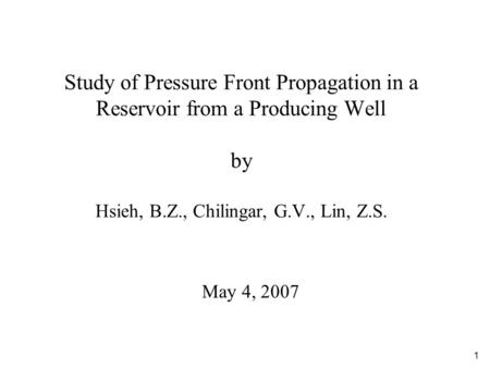 1 Study of Pressure Front Propagation in a Reservoir from a Producing Well by Hsieh, B.Z., Chilingar, G.V., Lin, Z.S. May 4, 2007.