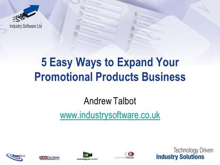 5 Easy Ways to Expand Your Promotional Products Business Andrew Talbot www.industrysoftware.co.uk.
