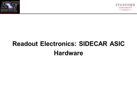 Readout Electronics: SIDECAR ASIC Hardware. SIDECAR ASIC Taken from Loose et al. SPIE 2002 Two sets of Control Electronics used: ARC and SIDECAR ASIC.