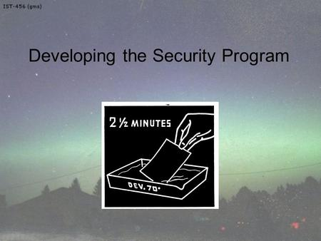 Developing the Security Program. Objectives Upon completion of this material you should be able to: –Explain the organizational approaches to information.