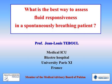 Prof. Jean-Louis TEBOUL Medical ICU Bicetre hospital University Paris XI France What is the best way to assess What is the best way to assess fluid responsiveness.