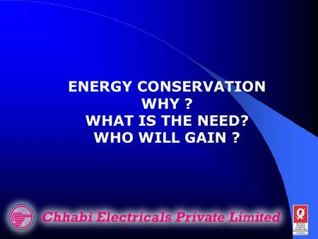 ENERGY CONSERVATION WHY ? WHAT IS THE NEED? WHO WILL GAIN ?