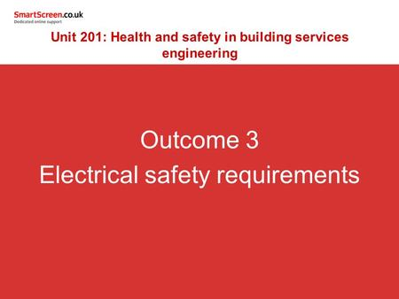 Outcome 3 Electrical safety requirements Unit 201: Health and safety in building services engineering.