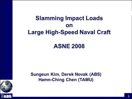 1 Slamming Impact Loads on Large High-Speed Naval Craft ASNE 2008 Sungeun Kim, Derek Novak (ABS) Hamn-Ching Chen (TAMU)