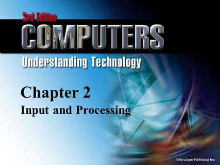© Paradigm Publishing Inc. 2-1 Chapter 2 Input and Processing.