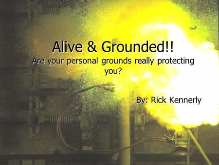 Alive & Grounded!! Are your personal grounds really protecting you?