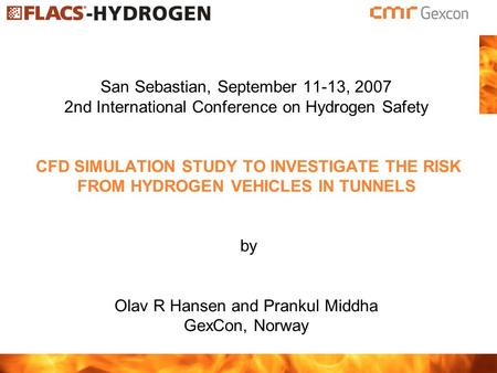 San Sebastian, September 11-13, 2007 2nd International Conference on Hydrogen Safety CFD SIMULATION STUDY TO INVESTIGATE THE RISK FROM HYDROGEN VEHICLES.