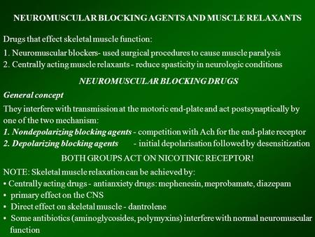 NEUROMUSCULAR BLOCKING AGENTS AND MUSCLE RELAXANTS Drugs that effect skeletal muscle function: 1. Neuromuscular blockers- used surgical procedures to cause.