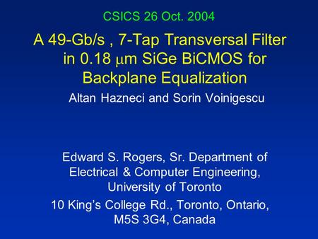 CSICS 26 Oct. 2004 A 49-Gb/s, 7-Tap Transversal Filter in 0.18  m SiGe BiCMOS for Backplane Equalization Altan Hazneci and Sorin Voinigescu Edward S.