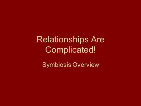 Relationships Are Complicated! Symbiosis Overview.