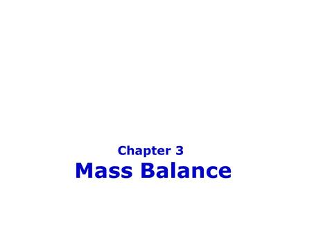 Chapter 3 Mass Balance. Contents  Process classification  Balances  Material Balance Calculations  Balance on Multiple Unit Processes  Recycle and.