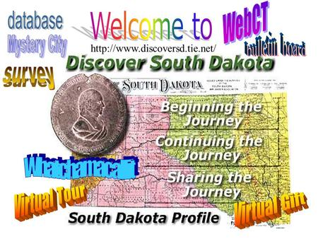 "Spring dates: January 2 – March 23, 2001 The themes are: Beginning the Journey ""What do South Dakota facts tell us about."