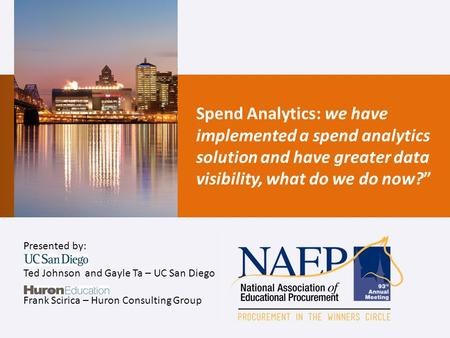 "Spend Analytics: we have implemented a spend analytics solution and have greater data visibility, what do we do now?"" Presented by: Ted Johnson and Gayle."