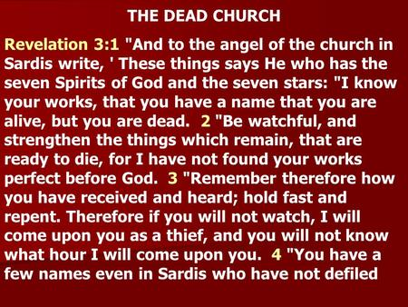 THE DEAD CHURCH Revelation 3:1 And to the angel of the church in Sardis write, ' These things says He who has the seven Spirits of God and the seven stars: