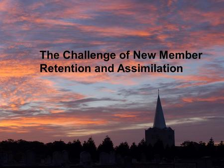 The Challenge of New Member Retention and Assimilation.