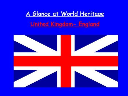 A Glance at World Heritage United Kingdom- England.