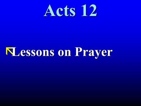 Acts 12 ãLessons on Prayer. Acts 12: Prayer Acts 12:1 It was about this time that King Herod arrested some who belonged to the church, intending to persecute.