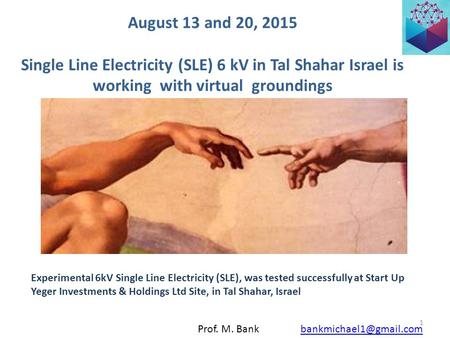 August 13 and 20, 2015 Single Line Electricity (SLE) 6 kV in Tal Shahar Israel is working with virtual groundings 1 Experimental.