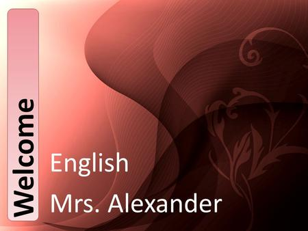 English Mrs. Alexander Welcome. Syllabus English Language & Composition Judson High School Course Information: 2010-2011 Mrs. Alexander English II XX.