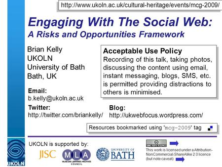 A centre of expertise in digital information managementwww.ukoln.ac.uk Engaging With The Social Web: A Risks and Opportunities Framework Brian Kelly UKOLN.
