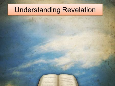 Understanding Revelation. Revelation 1 1 The revelation of Jesus Christ, which God gave him to show his servants what must soon take place. He made it.