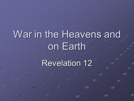 War in the Heavens and on Earth Revelation 12. Revelation 12:1-2 Now a great sign appeared in heaven: a woman clothed with the sun, with the moon under.