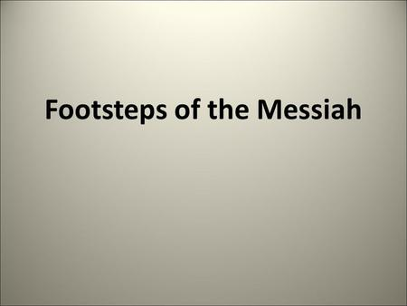 "Footsteps of the Messiah. Rev 3:7) ""And to the angel of the church in Philadelphia write, 'These things says He who is holy, He who is true, ""He who has."