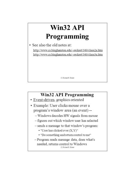 Win32 API Programming Event-driven, graphics oriented Example: User clicks mouse over a program's window area (an event) -- – Windows decodes HW signals.