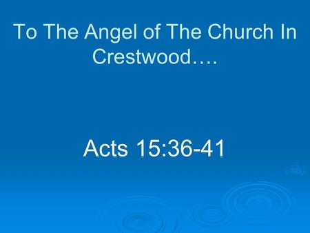 To The Angel of The Church In Crestwood…. Acts 15:36-41.