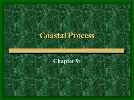 Coastal Process Chapter 9:. Wave Dynamics Wave length (L)= Distance between crests, Wave height (H) = Vertical distance between the crest and the trough.