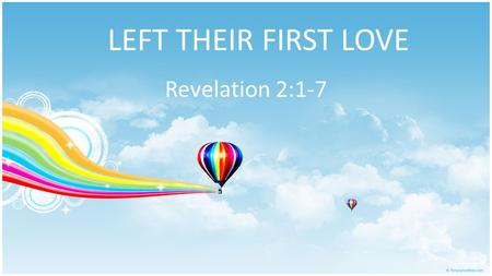 LEFT THEIR FIRST LOVE Revelation 2:1-7. Introduction Revelation chapters 2 & 3 – Jesus addresses each of the 7 churches « To the angel of the church »