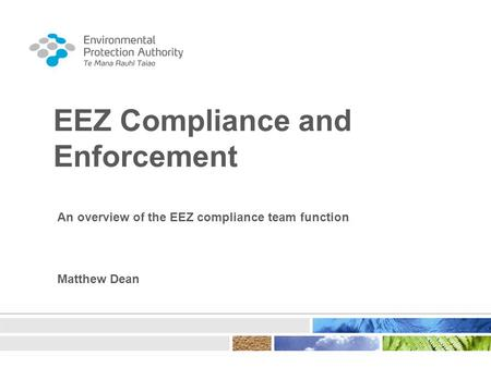 EEZ Compliance and Enforcement An overview of the EEZ compliance team function Matthew Dean.